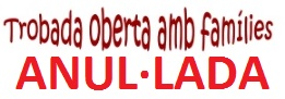 TROBADA AMB FAMÍLIES ANUL·LADA