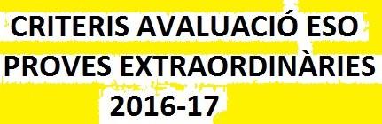 CRITERIS AVALUACIÓ PROVES EXTRAORDINÀRIES ESO 2016-2017