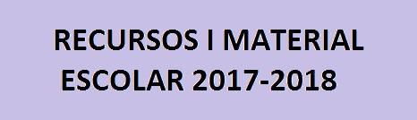 RECURSOS I MATERIAL ESCOLAR  PEL CURS 2017-2018