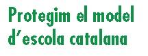 PROTEGIM L'ESCOLA CATALANA!